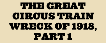 The Great Circus Train Wreck of 1918, Part 1