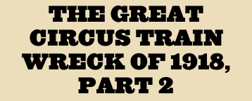 The Great Circus Train Wreck of 1918, Part 2